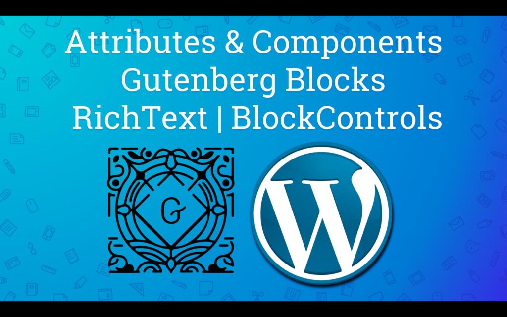 attributes components Gutenberg blocks